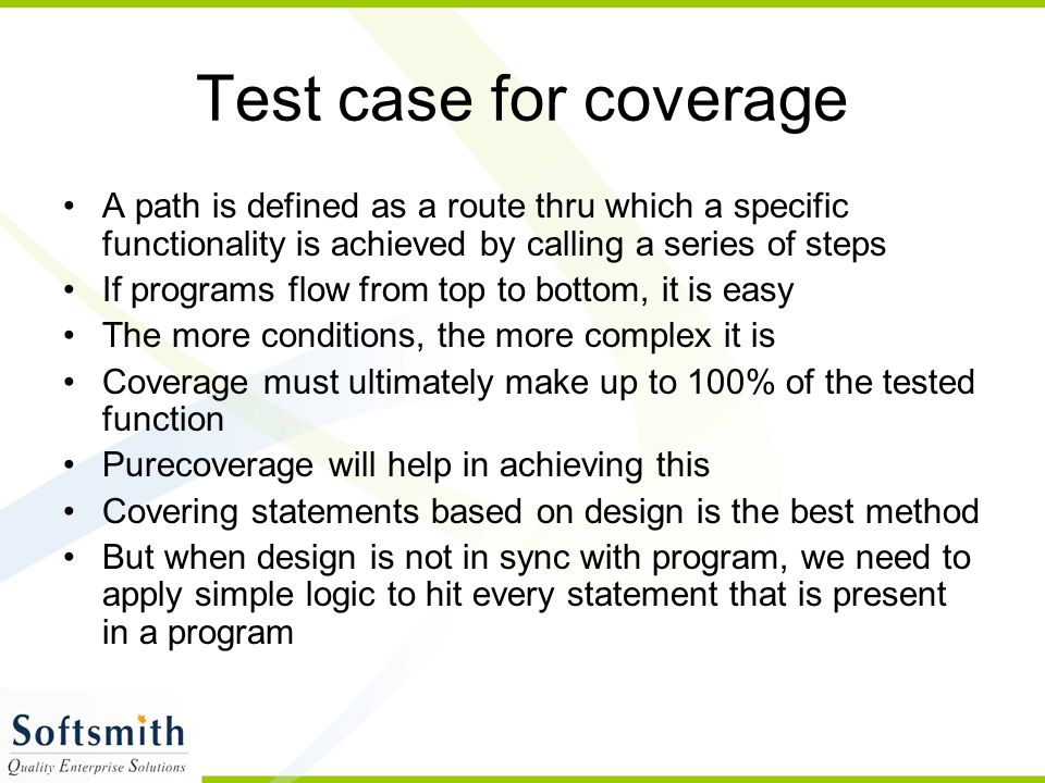 Test case for coverage A path is defined as a route thru which a specific functionality is achieved by calling a series of steps.