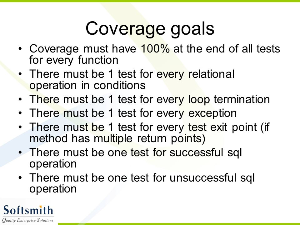 Coverage goals Coverage must have 100% at the end of all tests for every function. There must be 1 test for every relational operation in conditions.