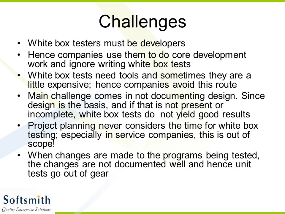 Challenges White box testers must be developers