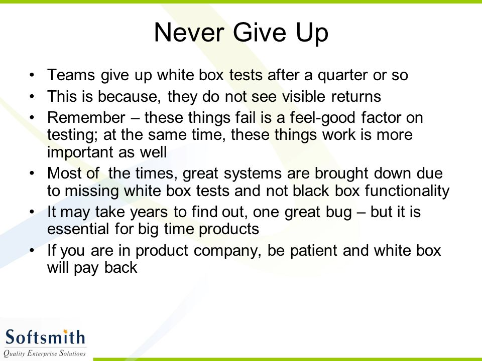 Never Give Up Teams give up white box tests after a quarter or so