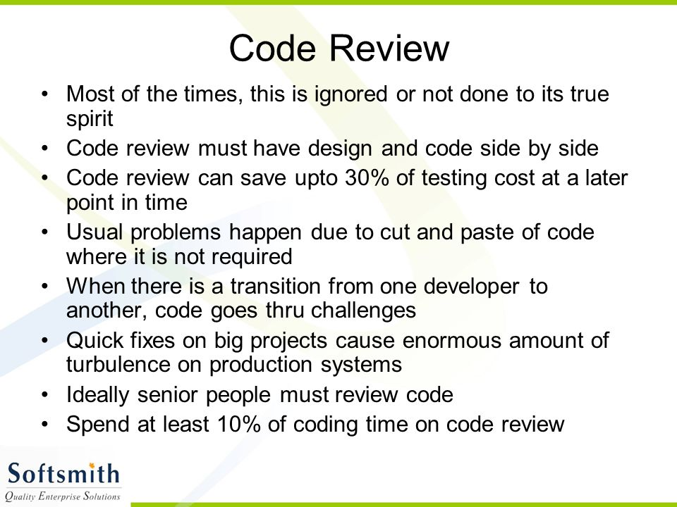 Code Review Most of the times, this is ignored or not done to its true spirit. Code review must have design and code side by side.