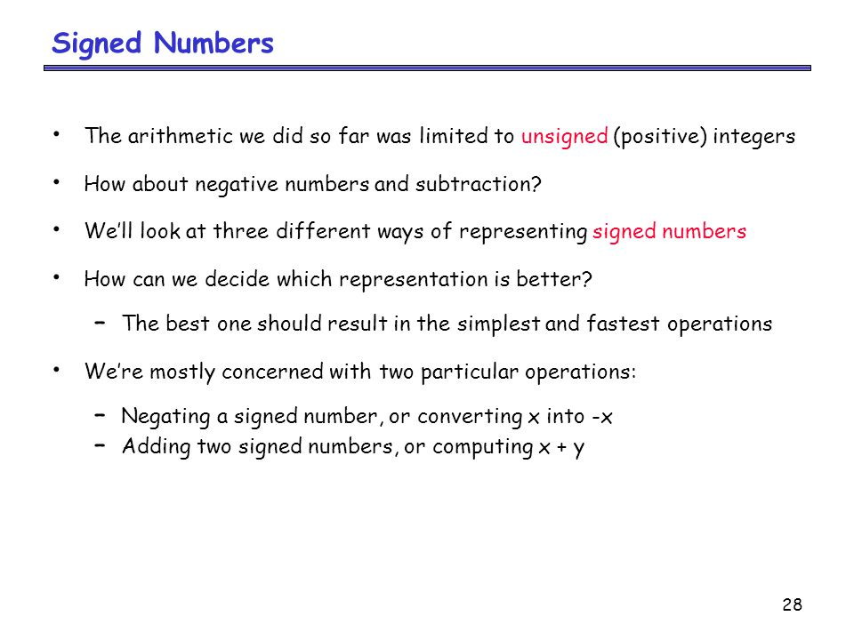 Signed Numbers The arithmetic we did so far was limited to unsigned (positive) integers. How about negative numbers and subtraction