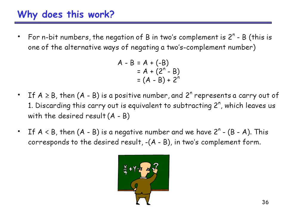 Why does this work For n-bit numbers, the negation of B in two's complement is 2n - B (this is.