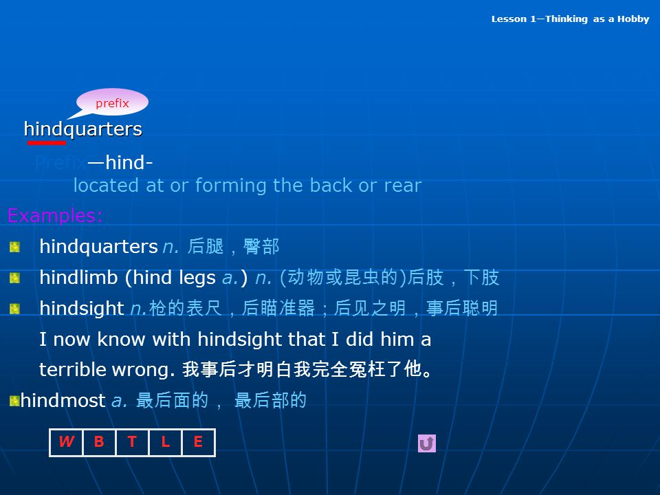 located at or forming the back or rear Examples: hindquarters n. 后腿,臀部
