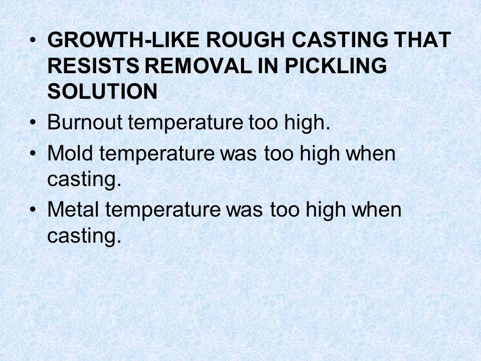 GROWTH-LIKE ROUGH CASTING THAT RESISTS REMOVAL IN PICKLING SOLUTION