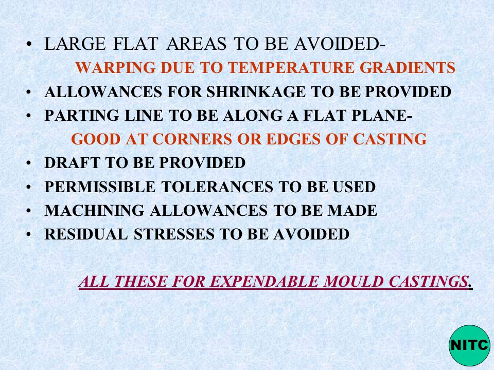 LARGE FLAT AREAS TO BE AVOIDED- WARPING DUE TO TEMPERATURE GRADIENTS
