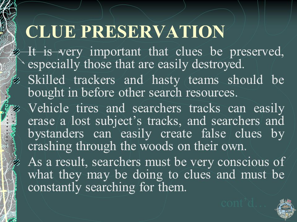 CLUE PRESERVATION It is very important that clues be preserved, especially those that are easily destroyed.