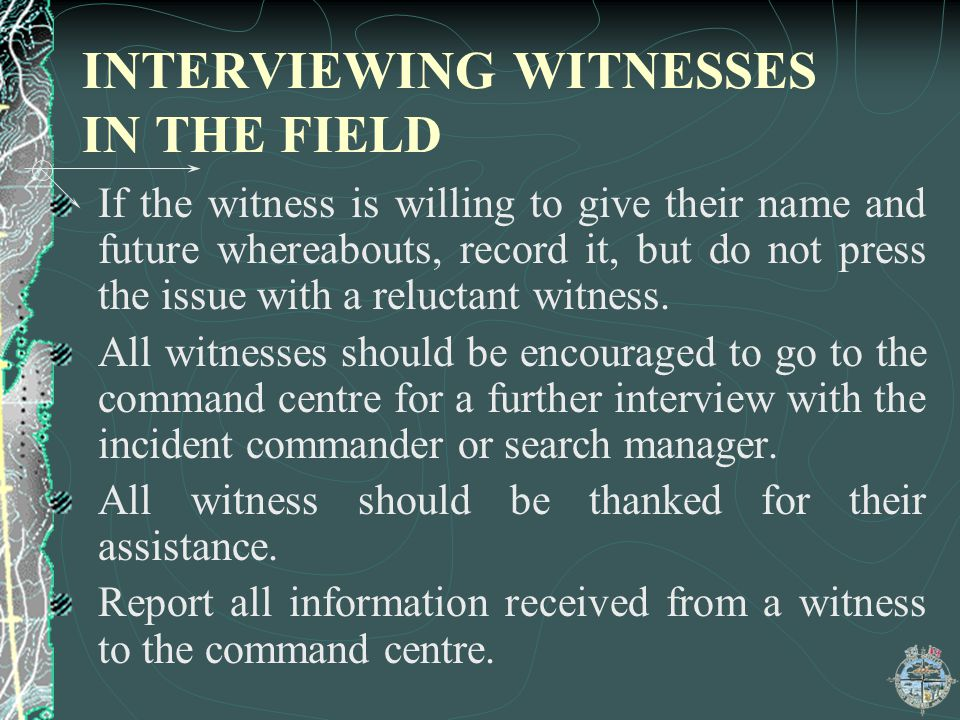 INTERVIEWING WITNESSES IN THE FIELD
