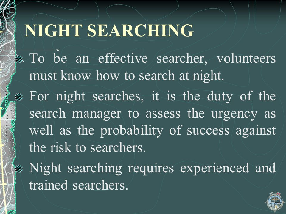 NIGHT SEARCHING To be an effective searcher, volunteers must know how to search at night.