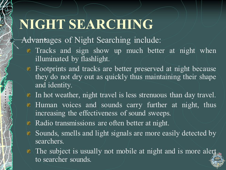 NIGHT SEARCHING Advantages of Night Searching include: