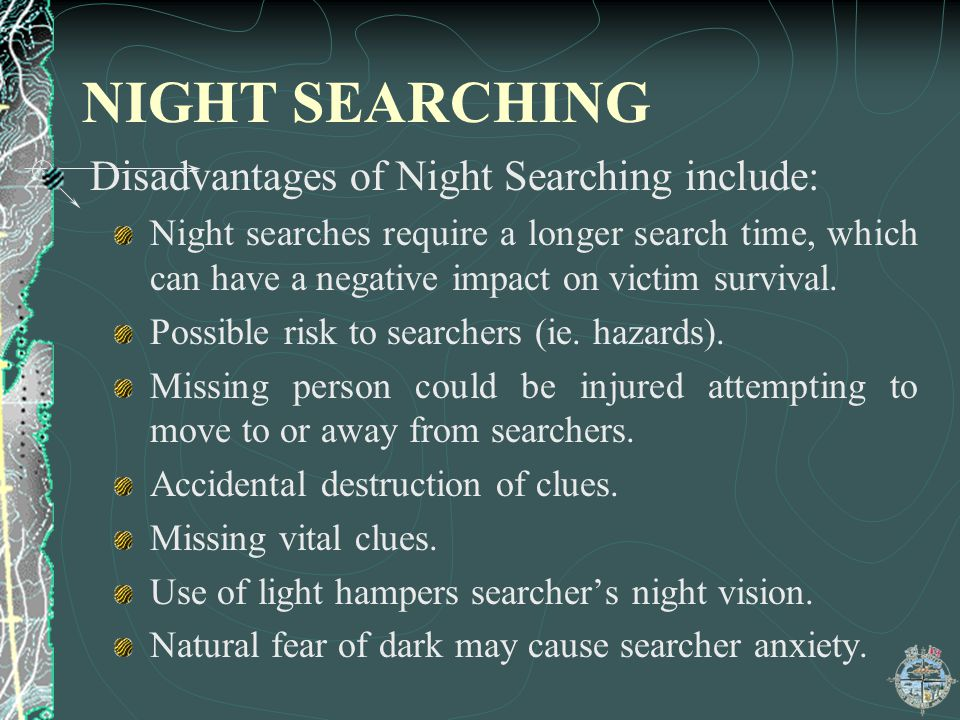 NIGHT SEARCHING Disadvantages of Night Searching include: