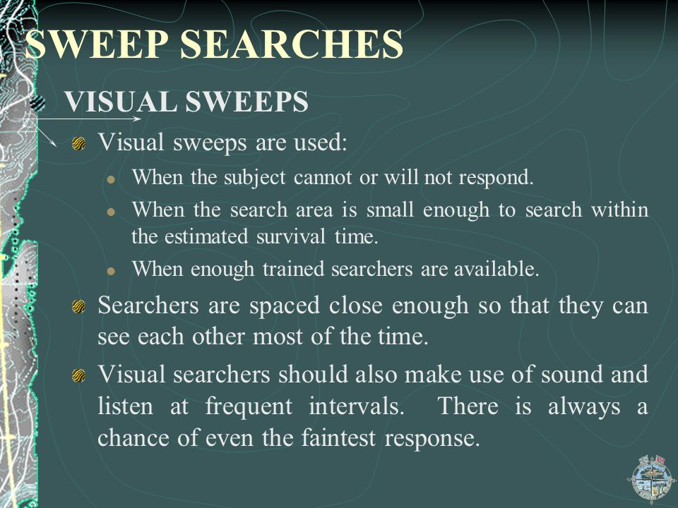 SWEEP SEARCHES VISUAL SWEEPS Visual sweeps are used: