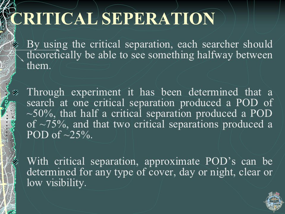 CRITICAL SEPERATION By using the critical separation, each searcher should theoretically be able to see something halfway between them.