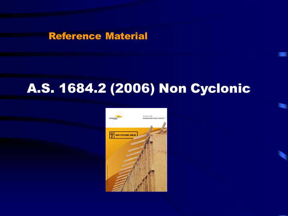 Reference Material A.S. 1684.2 (2006) Non Cyclonic
