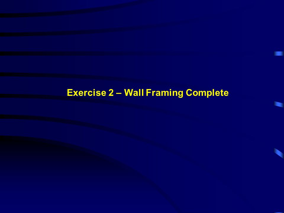 Exercise 2 – Wall Framing Complete