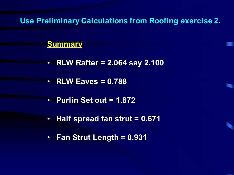 Use Preliminary Calculations from Roofing exercise 2.