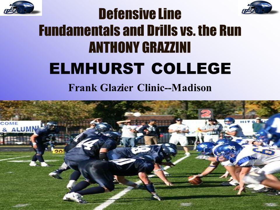 Defensive Line Fundamentals and Drills vs. the Run ANTHONY GRAZZINI