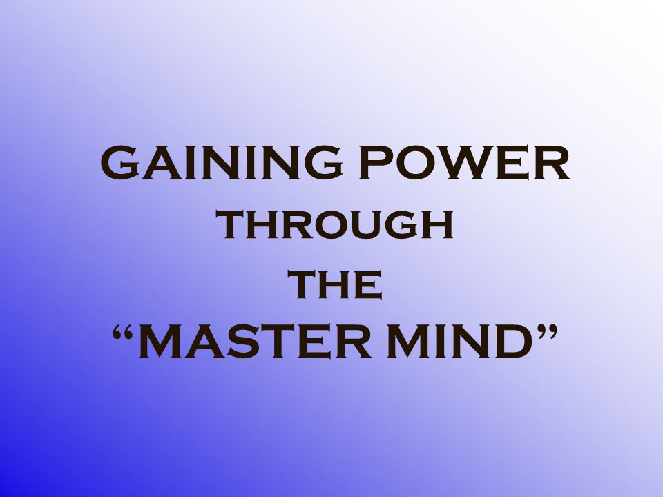 GAINING POWER through the MASTER MIND