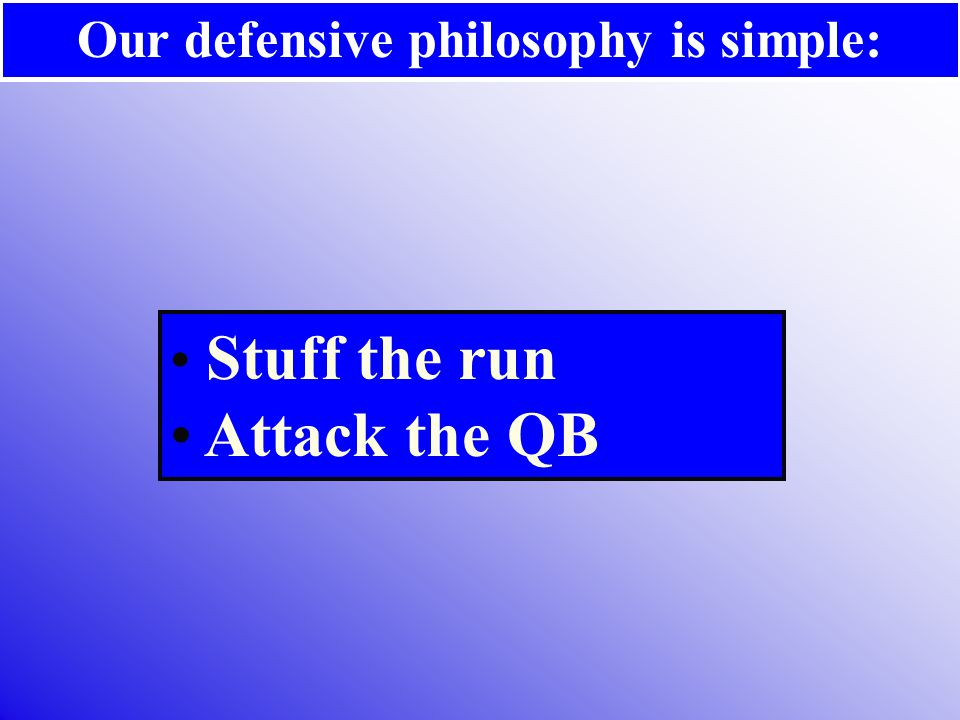 Our defensive philosophy is simple: