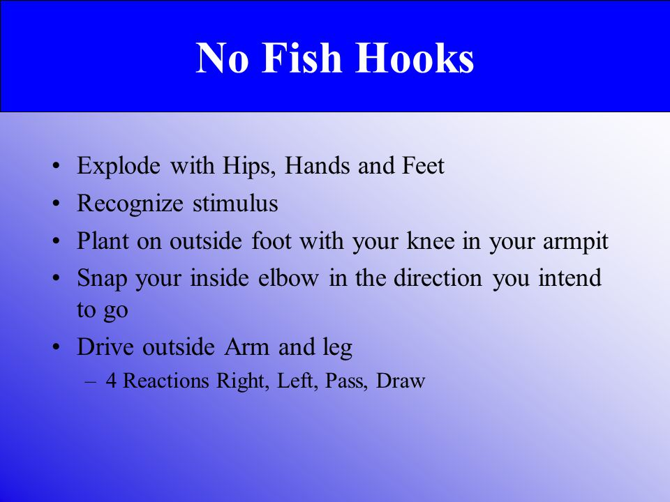 No Fish Hooks Explode with Hips, Hands and Feet Recognize stimulus