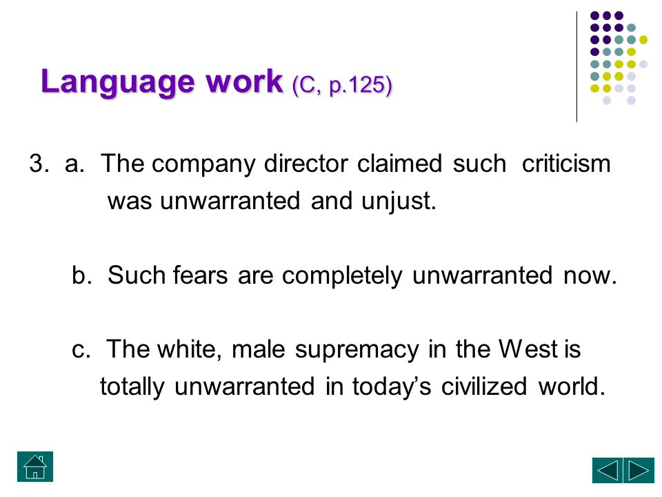 Language work (C, p.125) 3. a. The company director claimed such criticism. was unwarranted and unjust.
