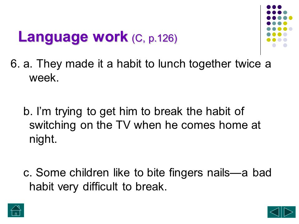 Language work (C, p.126) 6. a. They made it a habit to lunch together twice a week.