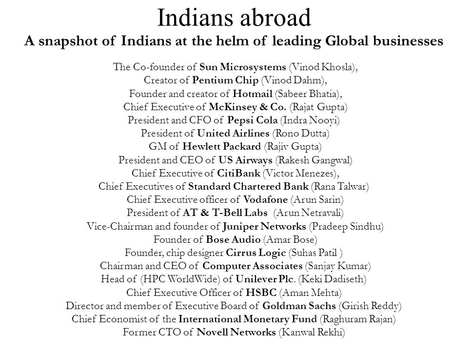 Indians abroad A snapshot of Indians at the helm of leading Global businesses. The Co-founder of Sun Microsystems (Vinod Khosla),
