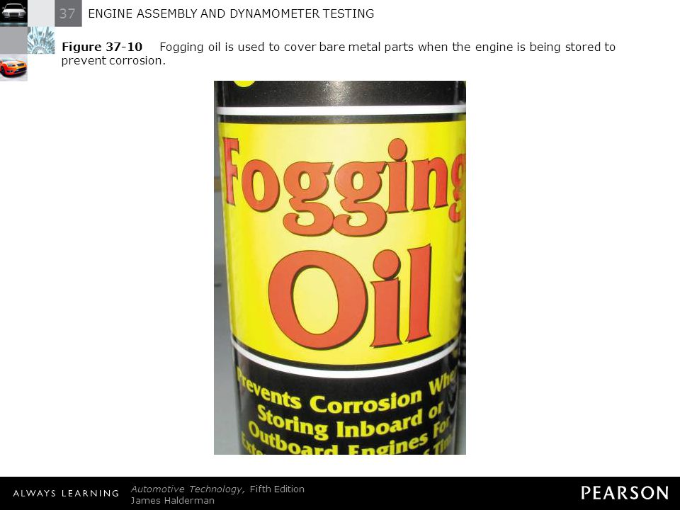 Figure 37-10 Fogging oil is used to cover bare metal parts when the engine is being stored to prevent corrosion.