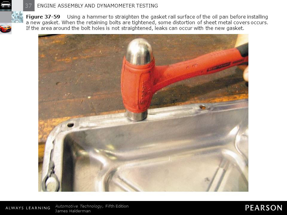 Figure 37-59 Using a hammer to straighten the gasket rail surface of the oil pan before installing a new gasket. When the retaining bolts are tightened, some distortion of sheet metal covers occurs. If the area around the bolt holes is not straightened, leaks can occur with the new gasket.