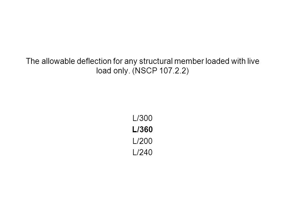 The allowable deflection for any structural member loaded with live load only. (NSCP 107.2.2)