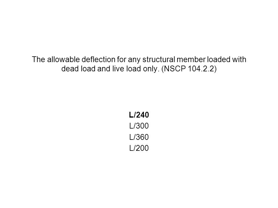 The allowable deflection for any structural member loaded with dead load and live load only. (NSCP 104.2.2)