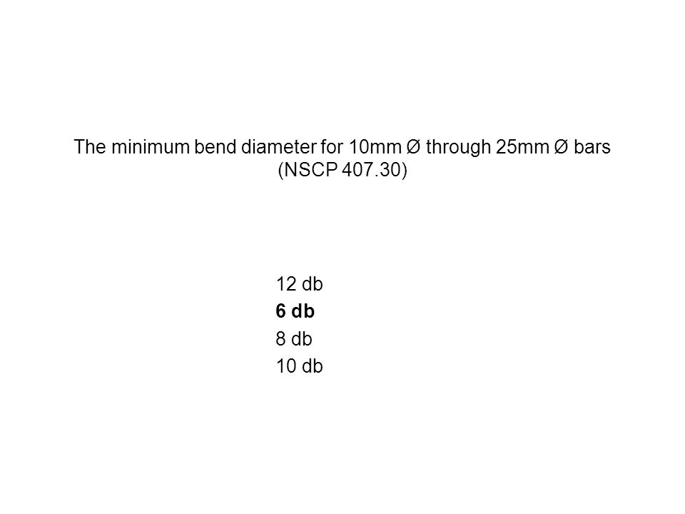 The minimum bend diameter for 10mm Ø through 25mm Ø bars (NSCP 407.30)