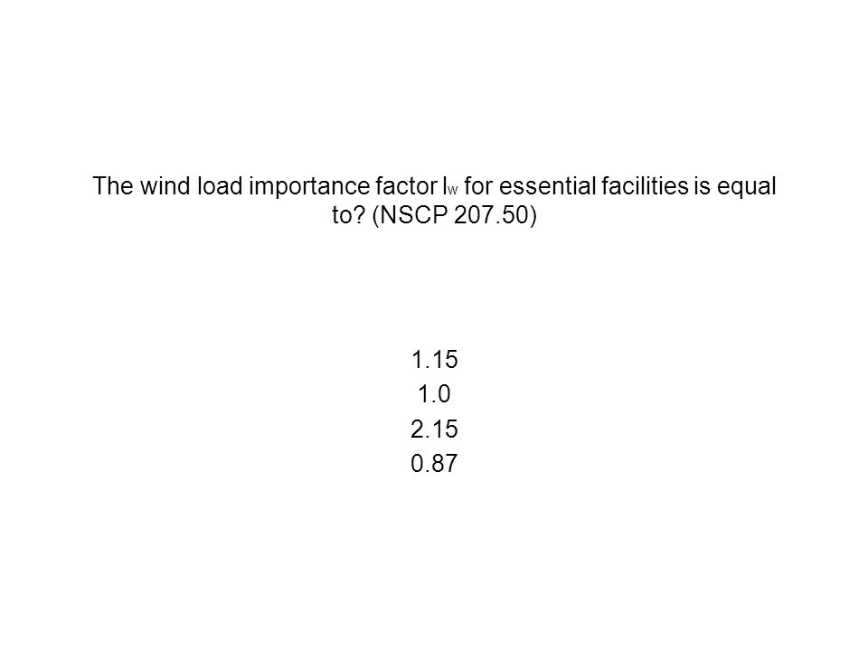 The wind load importance factor lw for essential facilities is equal to (NSCP 207.50)
