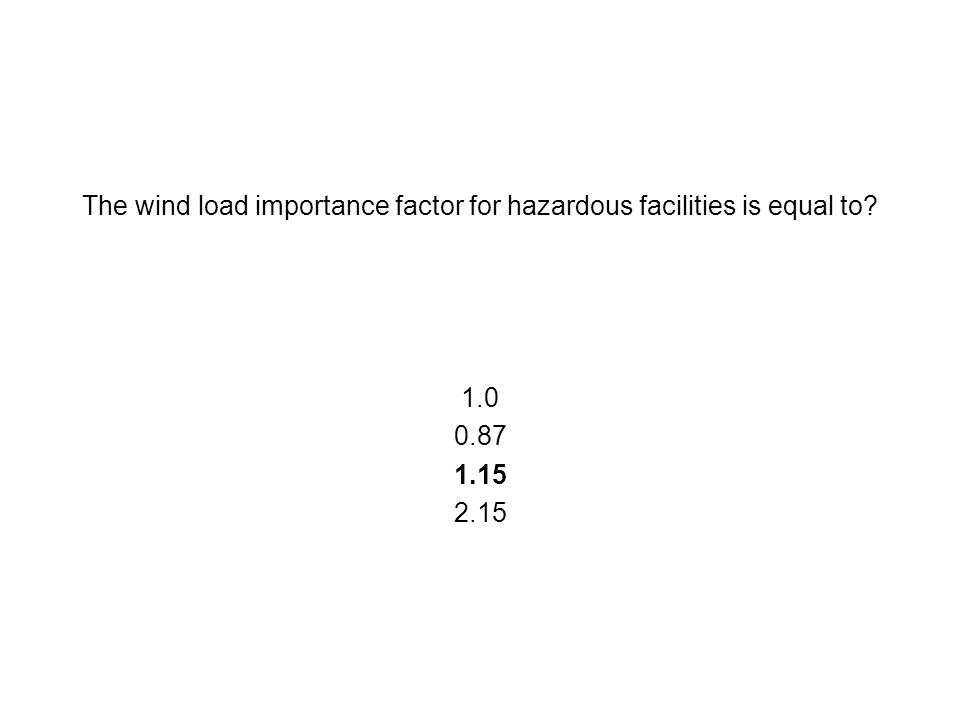 The wind load importance factor for hazardous facilities is equal to