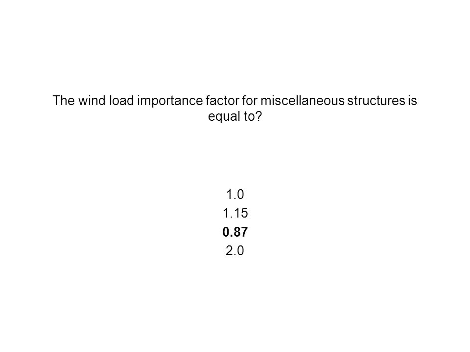 The wind load importance factor for miscellaneous structures is equal to