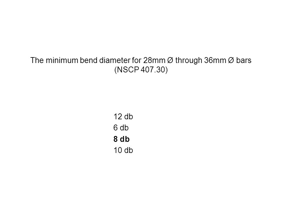 The minimum bend diameter for 28mm Ø through 36mm Ø bars (NSCP 407.30)