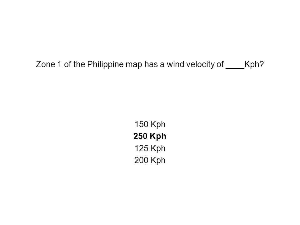 Zone 1 of the Philippine map has a wind velocity of ____Kph