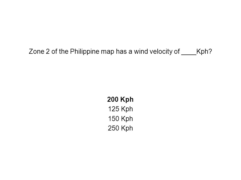 Zone 2 of the Philippine map has a wind velocity of ____Kph