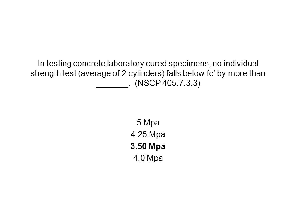 In testing concrete laboratory cured specimens, no individual strength test (average of 2 cylinders) falls below fc' by more than _______. (NSCP 405.7.3.3)