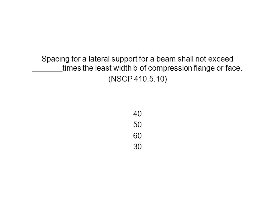 Spacing for a lateral support for a beam shall not exceed _______times the least width b of compression flange or face.