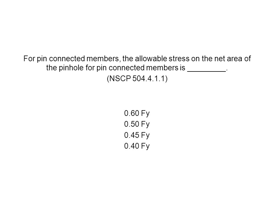 For pin connected members, the allowable stress on the net area of the pinhole for pin connected members is _________.