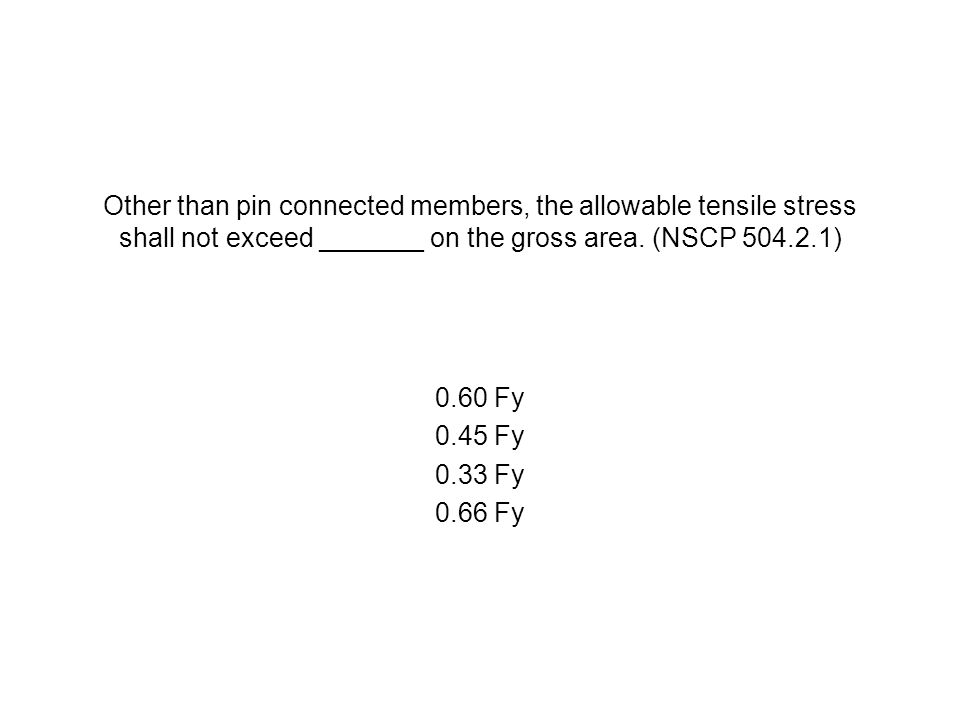 Other than pin connected members, the allowable tensile stress shall not exceed _______ on the gross area. (NSCP 504.2.1)