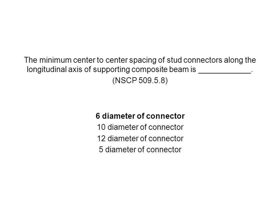 The minimum center to center spacing of stud connectors along the longitudinal axis of supporting composite beam is ____________.