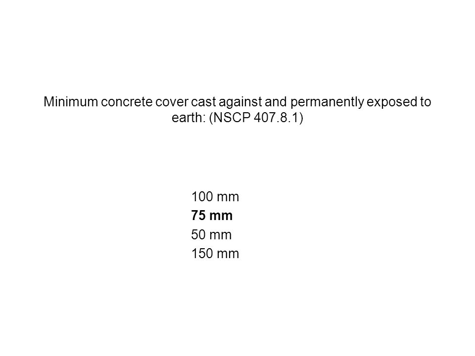 Minimum concrete cover cast against and permanently exposed to earth: (NSCP 407.8.1)