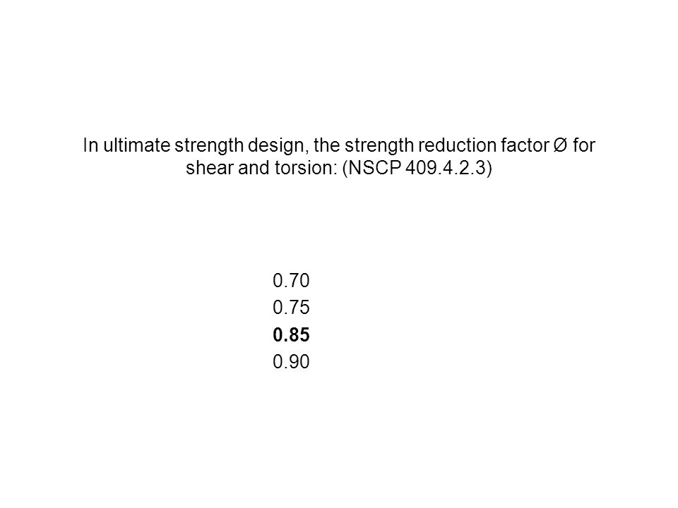 In ultimate strength design, the strength reduction factor Ø for shear and torsion: (NSCP 409.4.2.3)