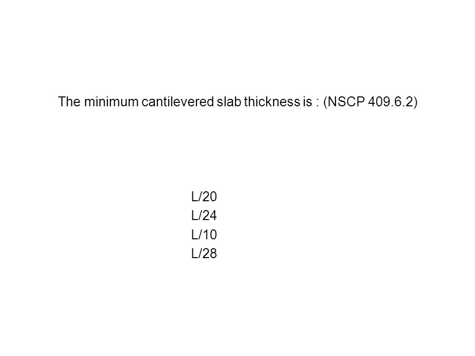 The minimum cantilevered slab thickness is : (NSCP 409.6.2)