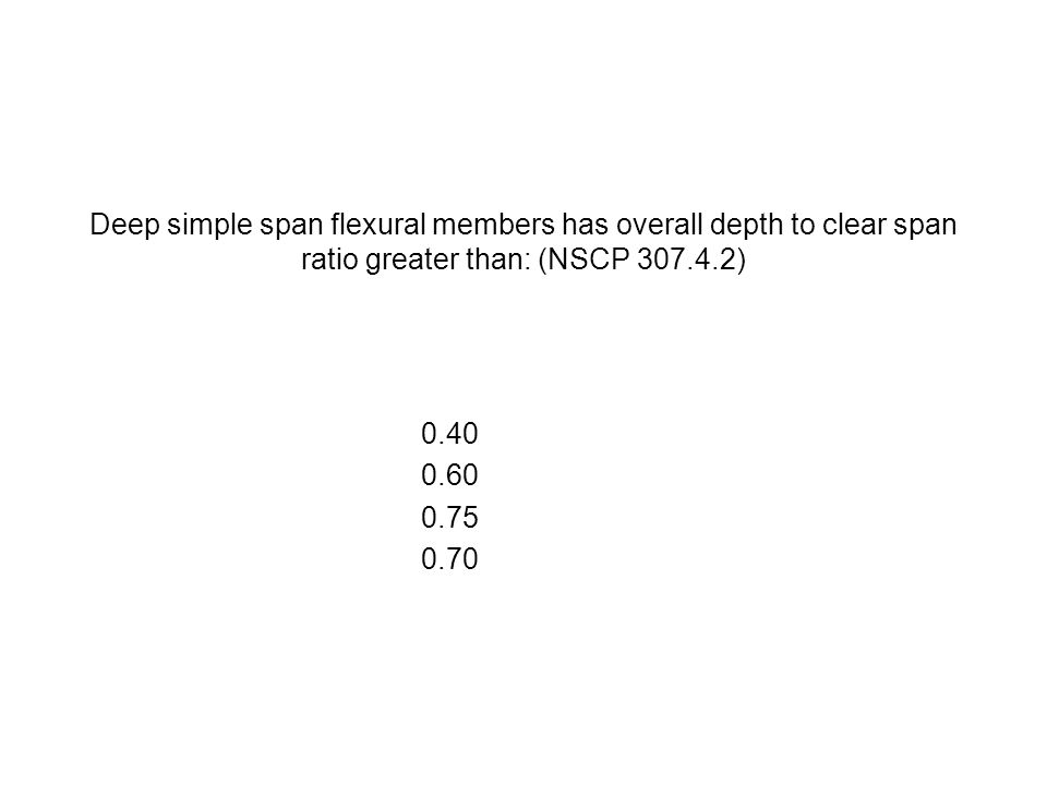 Deep simple span flexural members has overall depth to clear span ratio greater than: (NSCP 307.4.2)