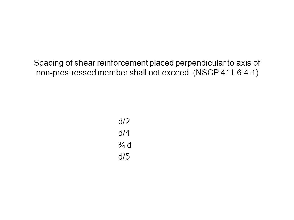 Spacing of shear reinforcement placed perpendicular to axis of non-prestressed member shall not exceed: (NSCP 411.6.4.1)