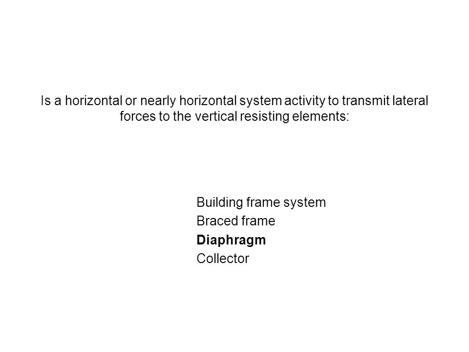 Is a horizontal or nearly horizontal system activity to transmit lateral forces to the vertical resisting elements: