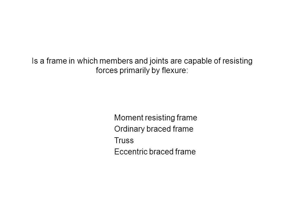 Is a frame in which members and joints are capable of resisting forces primarily by flexure: